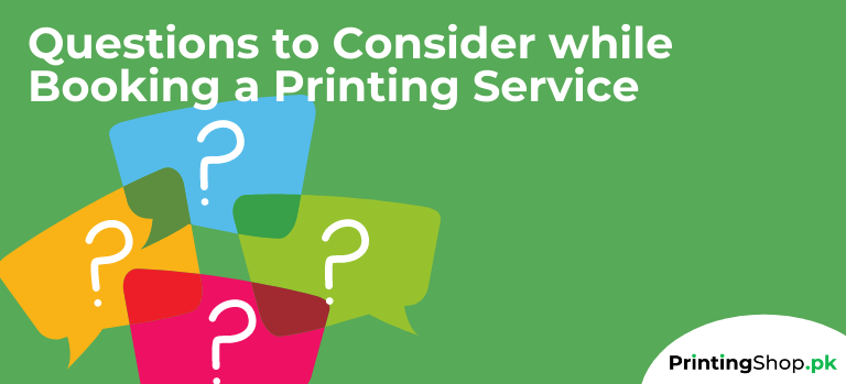 Questions to Consider While Booking a Printing Service