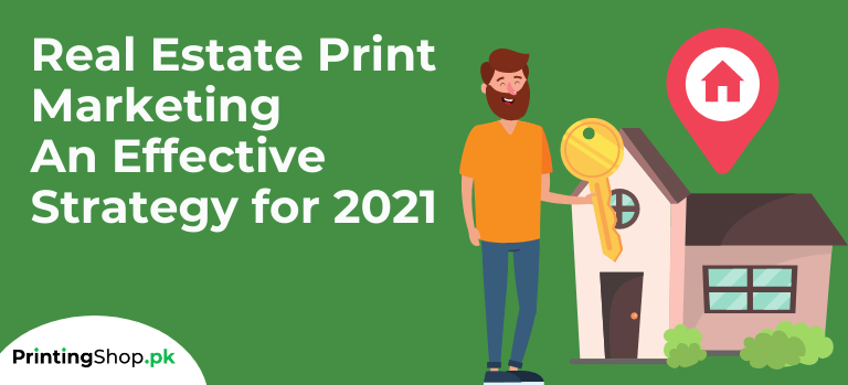 Real Estate Print Marketing: An Effective Strategy for 2021