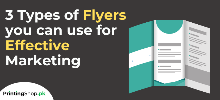 3 Types Of Flyers You Can Use For Effective Marketing