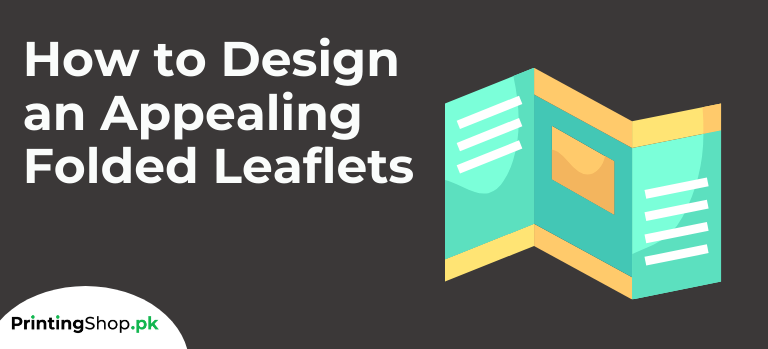 How to Design an Appealing Folded Leaflets